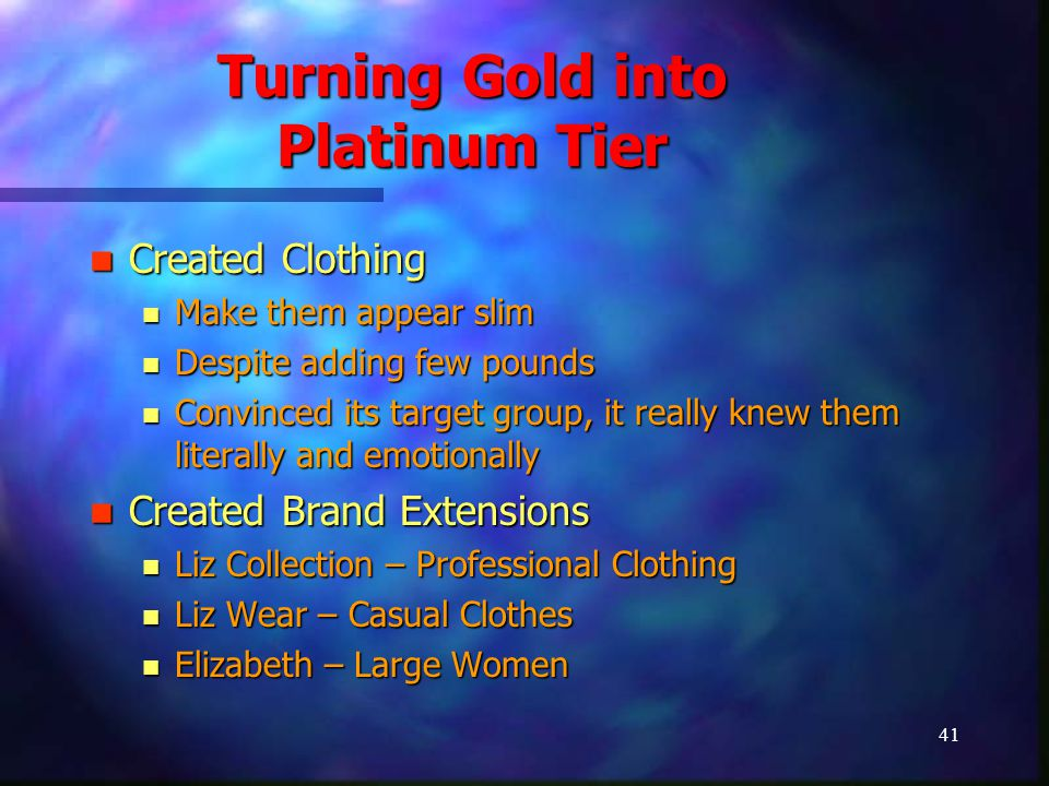 41 Turning Gold into Platinum Tier Created Clothing Created Clothing Make them appear slim Make them appear slim Despite adding few pounds Despite add