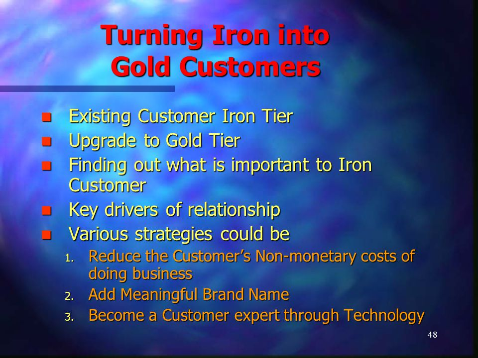 48 Turning Iron into Gold Customers Existing Customer Iron Tier Existing Customer Iron Tier Upgrade to Gold Tier Upgrade to Gold Tier Finding out what