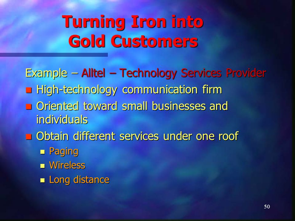 51 Turning Iron into Gold Customers Customer deal with single provider Customer deal with single provider Lower company handling costs Lower company handling costs Earlier customer – 'Iron' Earlier customer – 'Iron' Now 'Gold' Now 'Gold' Business has increased for Alltel significantly Business has increased for Alltel significantly