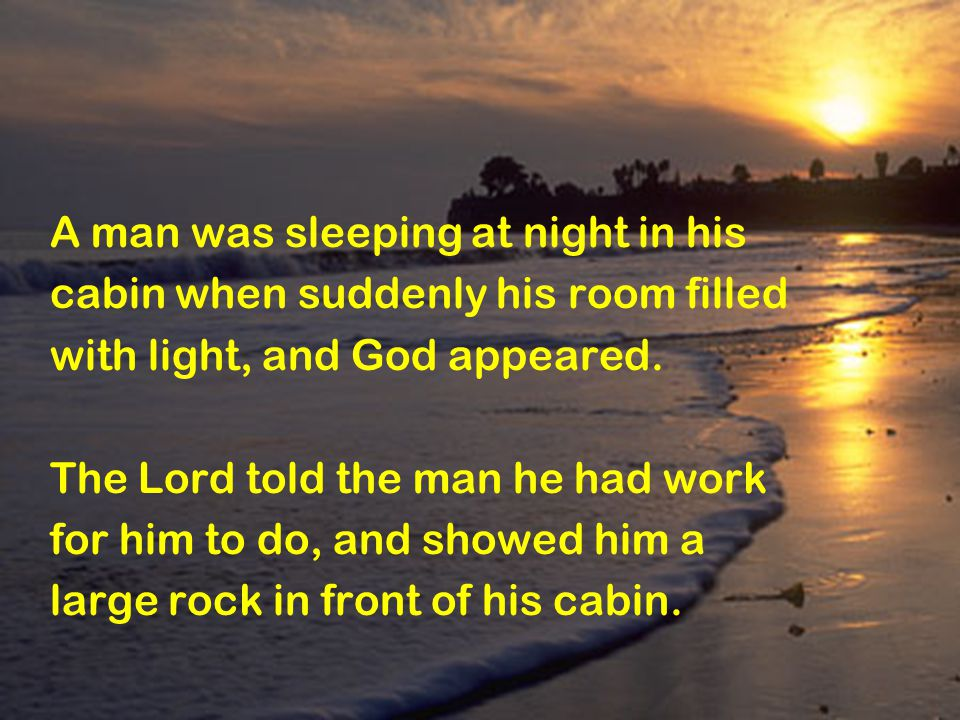 The Lord explained that the man was to push against the rock with all his might.