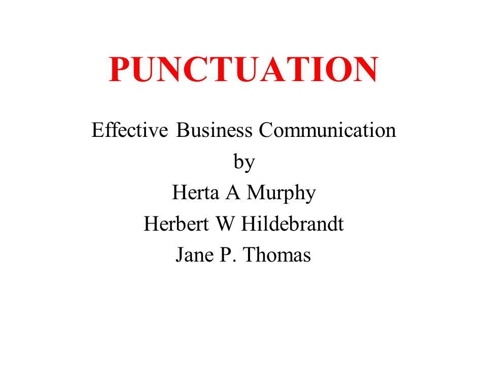 PUNCTUATION Effective Business Communication by Herta A Murphy Herbert W Hildebrandt Jane P. Thomas