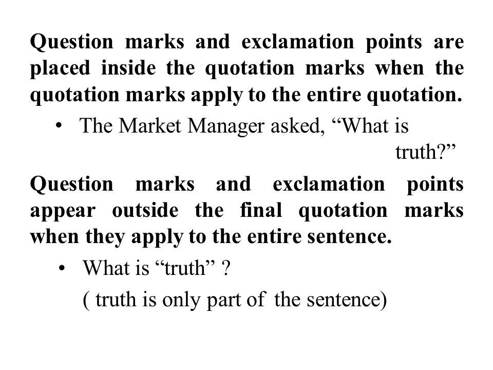 Question marks and exclamation points are placed inside the quotation marks when the quotation marks apply to the entire quotation. The Market Manager