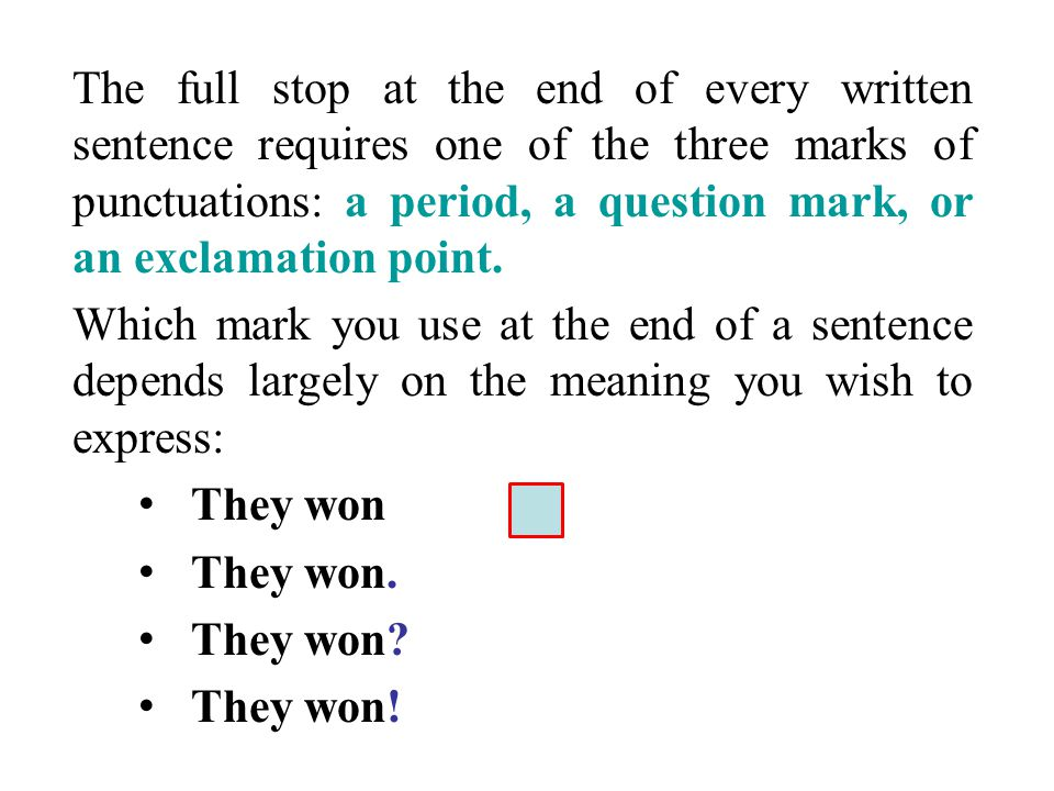 The full stop at the end of every written sentence requires one of the three marks of punctuations: a period, a question mark, or an exclamation point