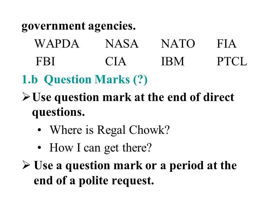 government agencies. WAPDANASANATOFIA FBICIAIBMPTCL 1.b Question Marks (?)  Use question mark at the end of direct questions. Where is Regal Chowk? H