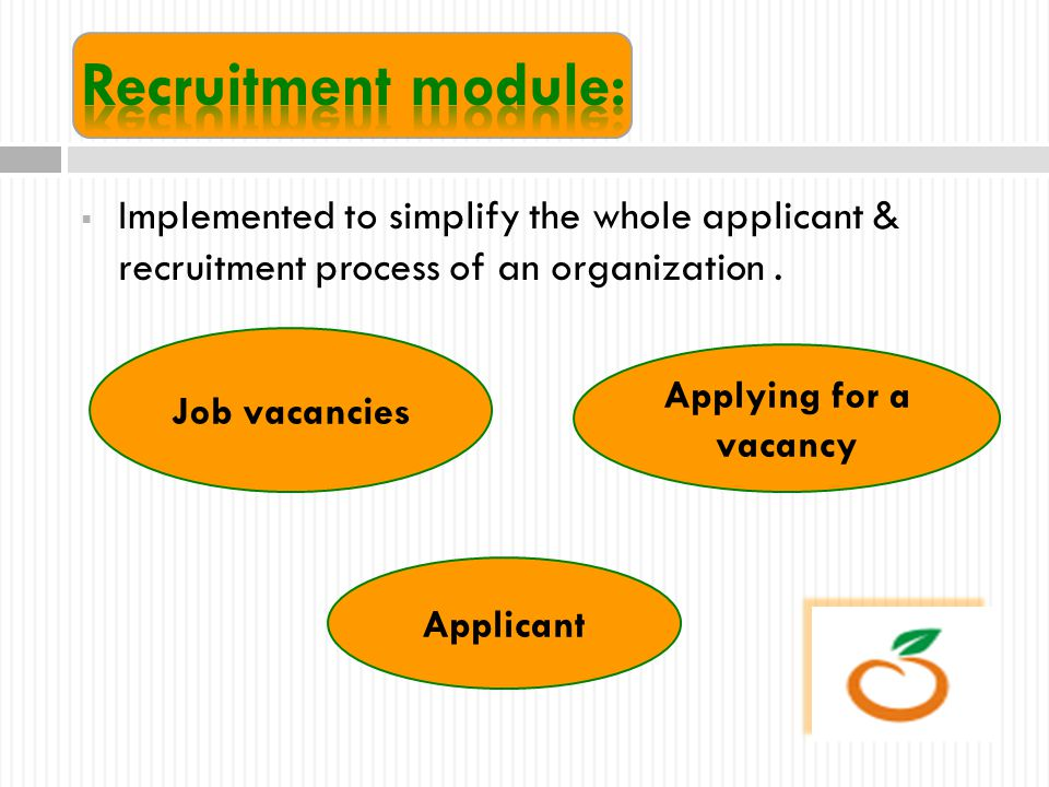 Job vacancies Applicant  Implemented to simplify the whole applicant & recruitment process of an organization. Applying for a vacancy