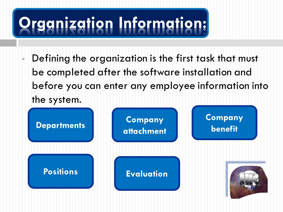  Defining the organization is the first task that must be completed after the software installation and before you can enter any employee information