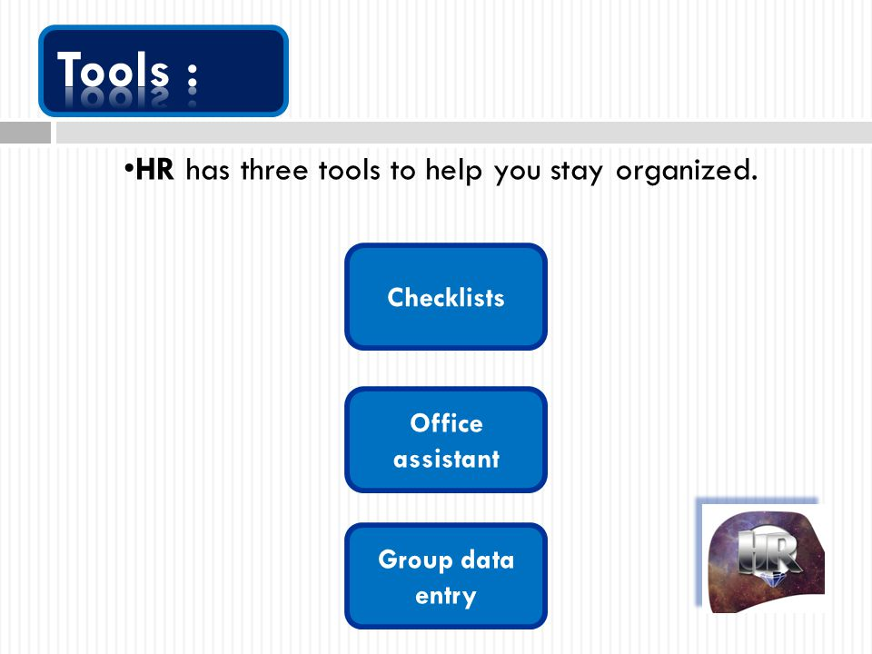 Checklists Office assistant Group data entry HR has three tools to help you stay organized.