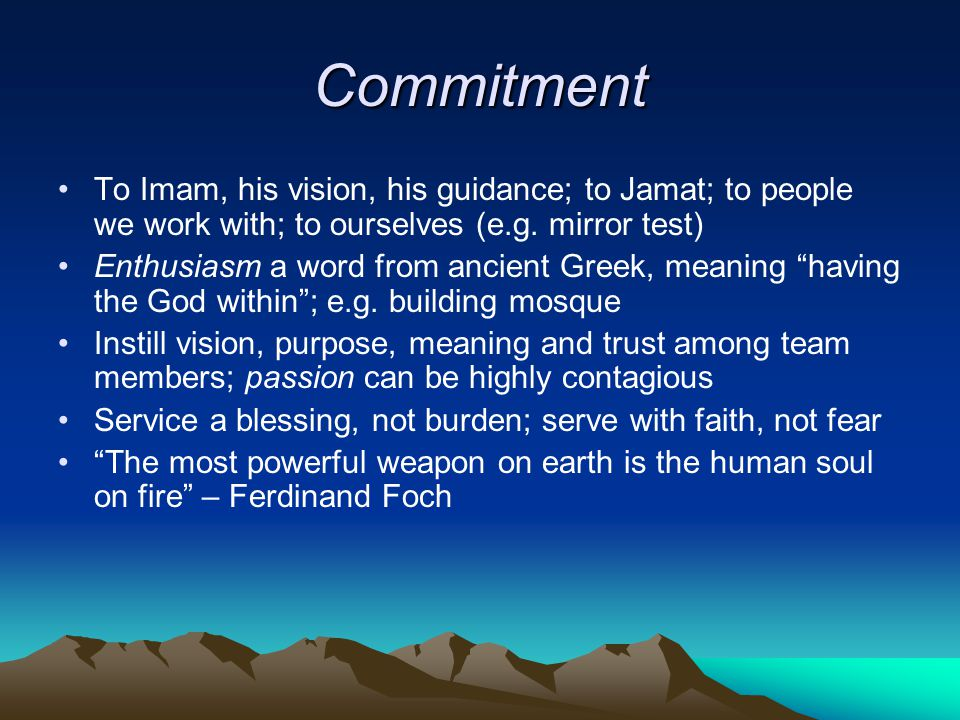 Commitment To Imam, his vision, his guidance; to Jamat; to people we work with; to ourselves (e.g.