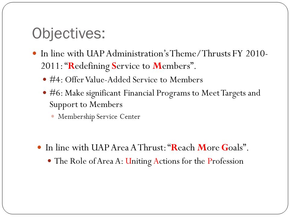"""Objectives: In line with UAP Administration's Theme/Thrusts FY 2010- 2011: """"Redefining Service to Members"""". #4: Offer Value-Added Service to Members #"""