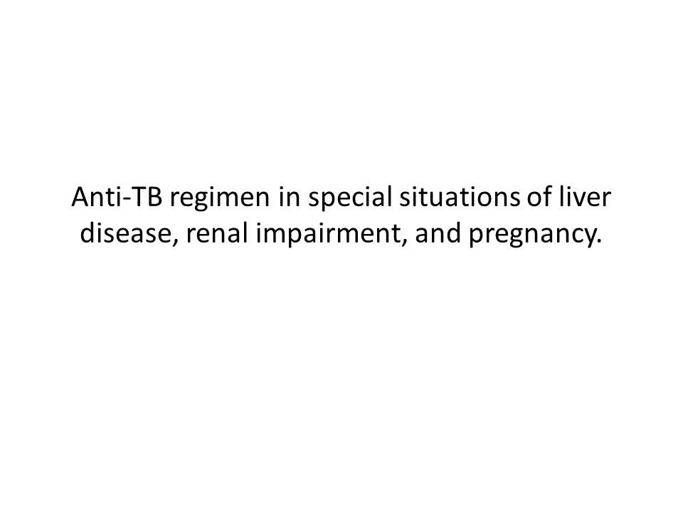 Anti-TB regimen in special situations of liver disease, renal impairment, and pregnancy.