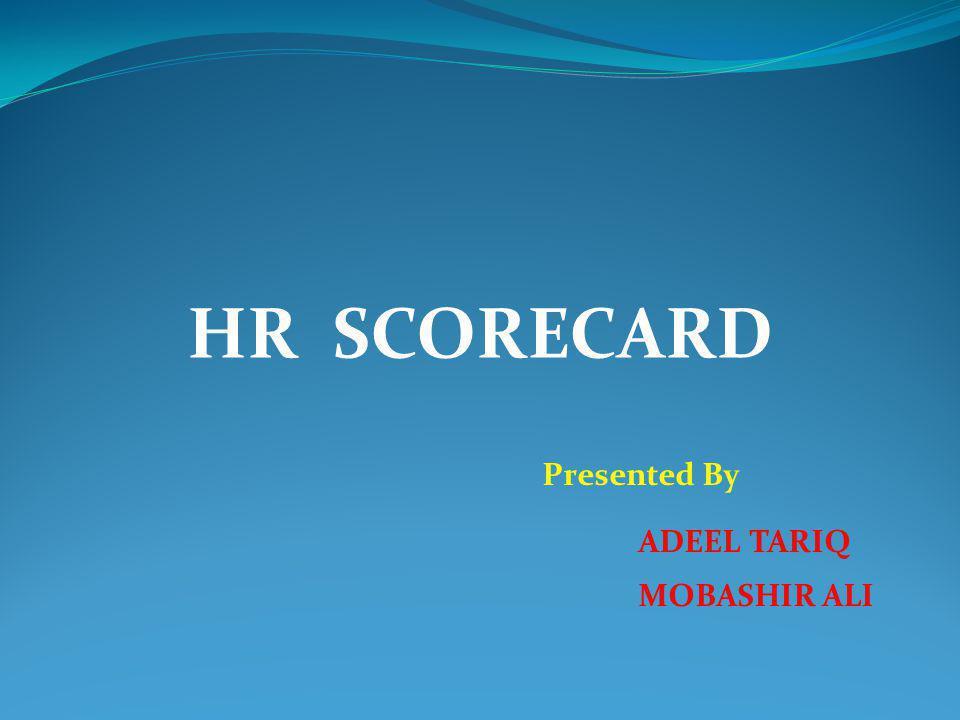 HR SCORECARD Presented By ADEEL TARIQ MOBASHIR ALI
