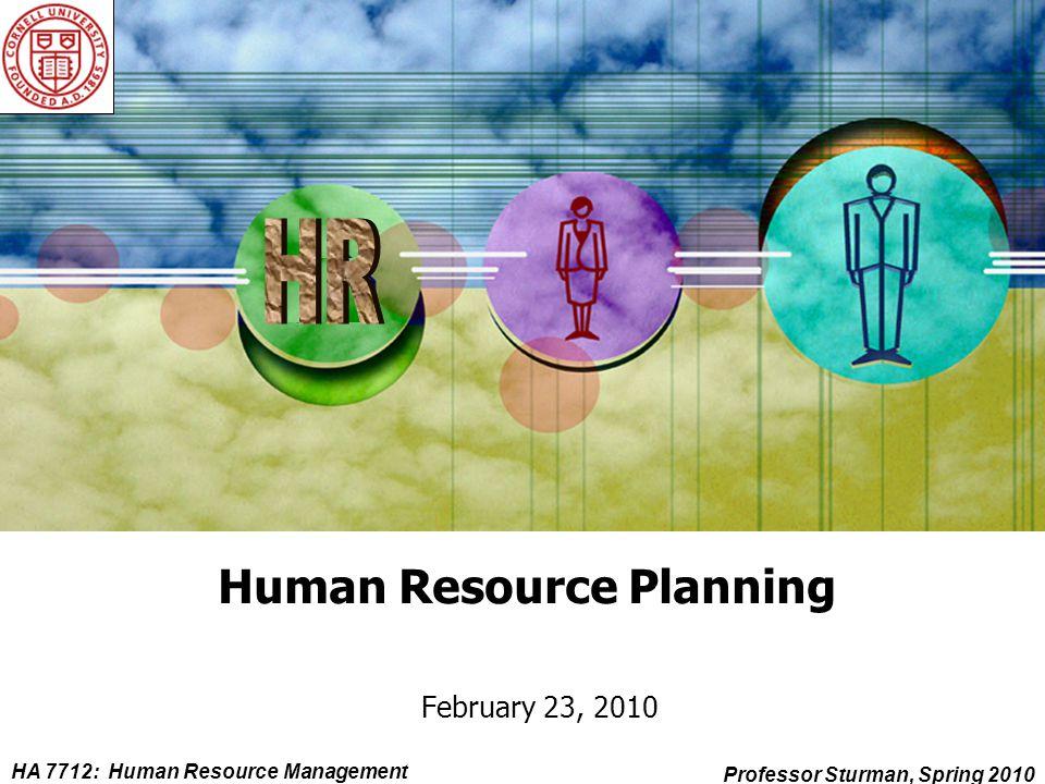 HA 7712: Human Resource Management Professor Sturman, Spring 2010 Human Resource Planning February 23, 2010