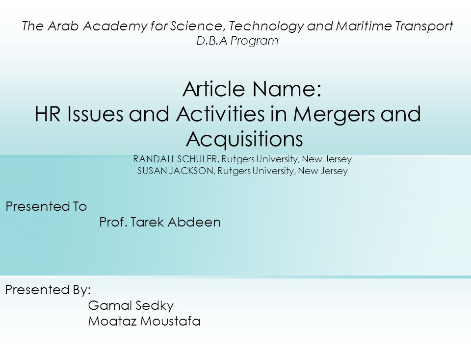 Article Name: HR Issues and Activities in Mergers and Acquisitions RANDALL SCHULER, Rutgers University, New Jersey SUSAN JACKSON, Rutgers University, New Jersey Presented To Prof.