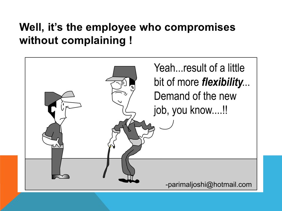 Well, it's the employee who compromises without complaining !