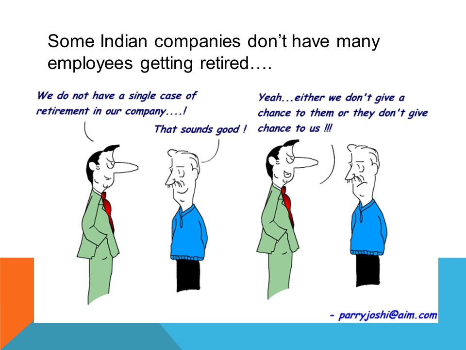 Some Indian companies don't have many employees getting retired….