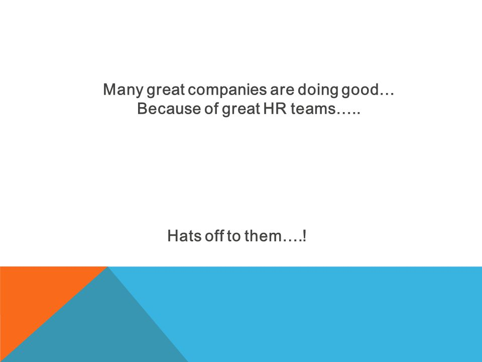 Hats off to them….! Many great companies are doing good… Because of great HR teams…..