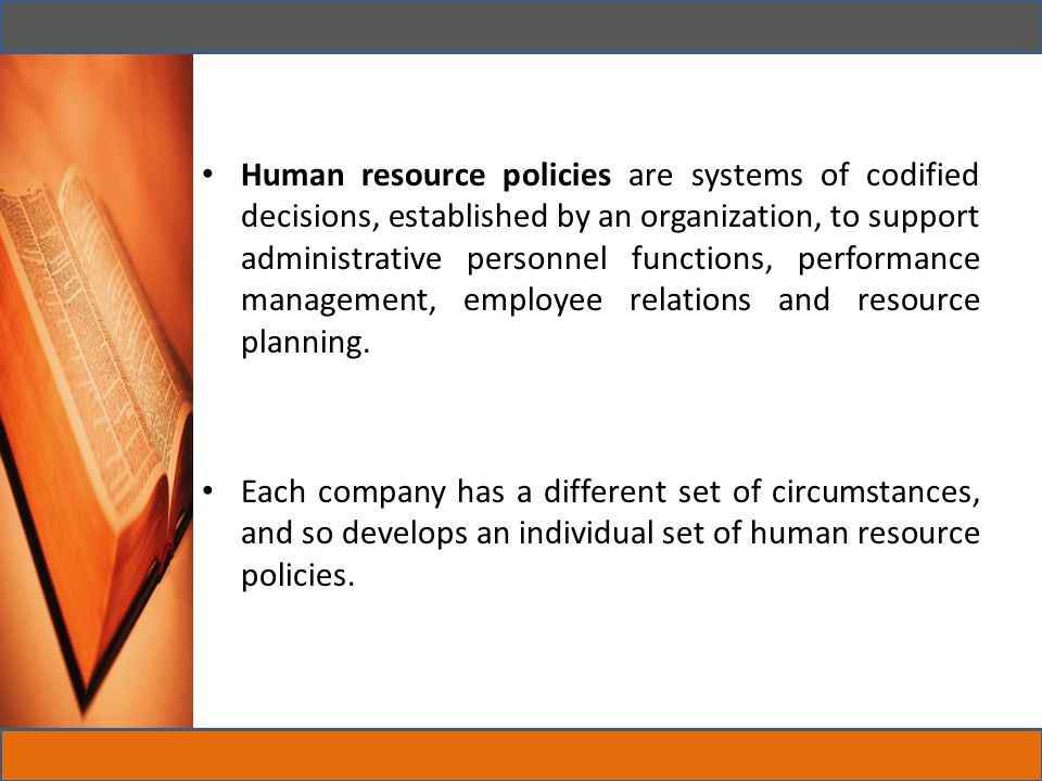 Hr Policies are continuing guidelines on the approach of the organization intends to adopt in managing its people.