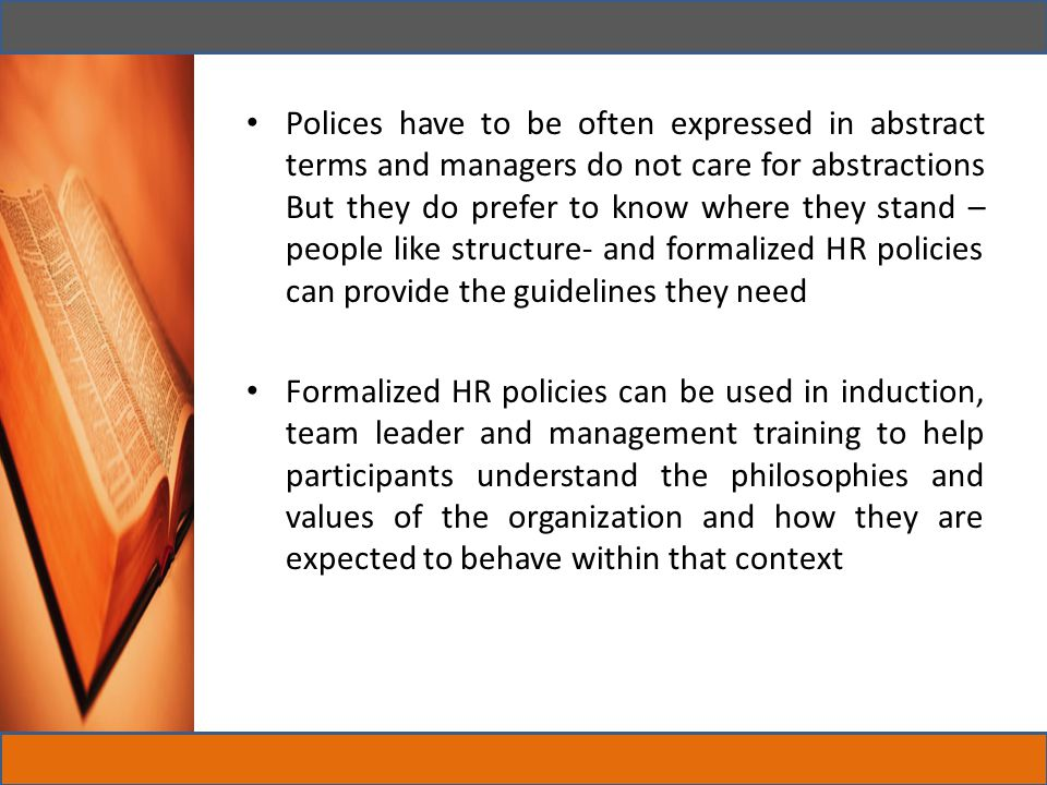 They are meant for defining employment relationship and psychological contact Although written policies are important,their value is reduced if they are not backed up by supportive culture.
