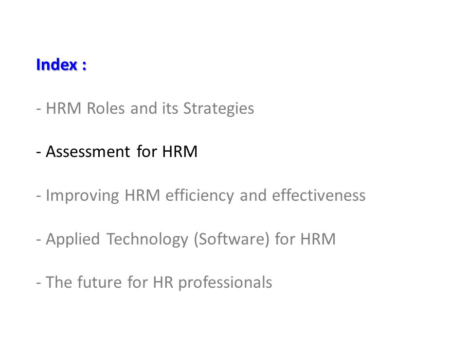 Assessment of an HRM Function Objectives -Marketing the function : - Providing accountability : Approaches for Evaluating Effectiveness -Audit approach Focuses on reviewing various outcomes of HR function using list of key indicators and measuring it through its customers.