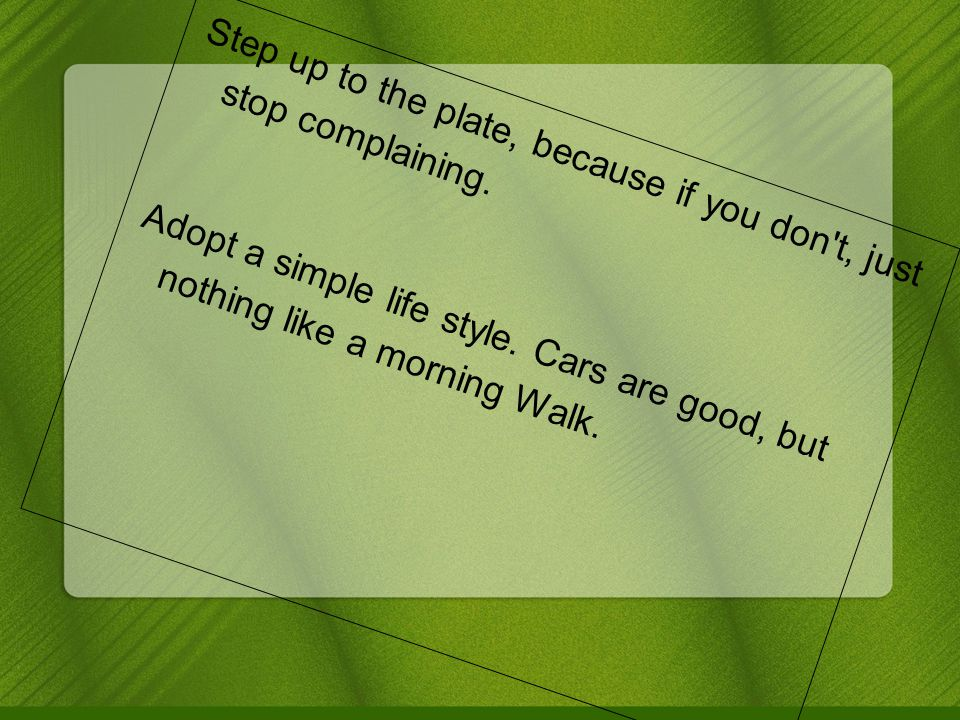 Step up to the plate, because if you don t, just stop complaining.