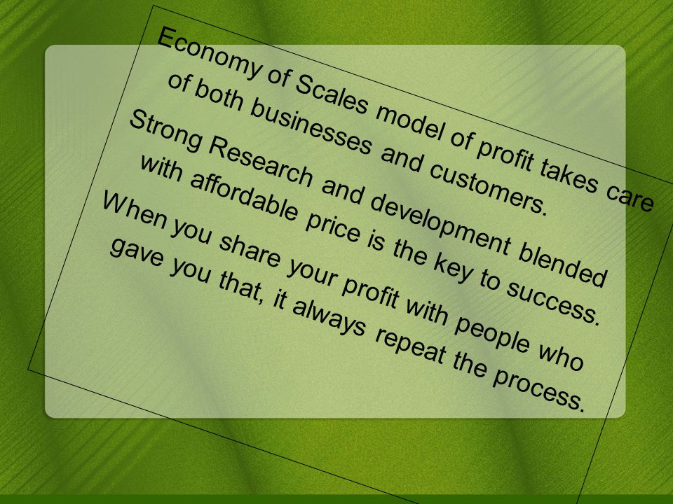 Economy of Scales model of profit takes care of both businesses and customers.