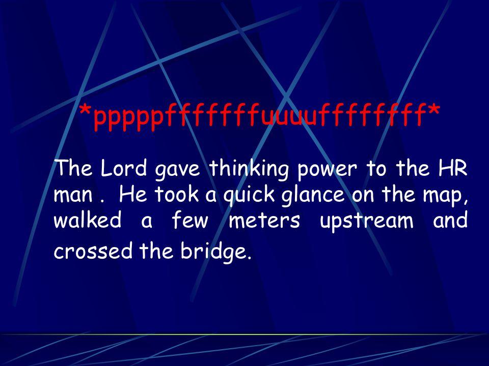 *pppppfffffffuuuuffffffff* The Lord gave thinking power to the HR man.