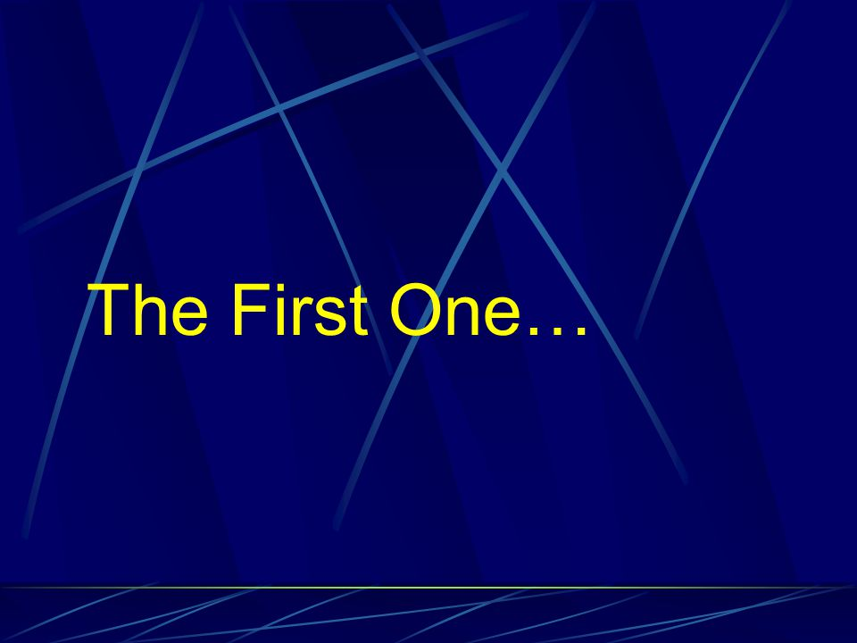 The First One…