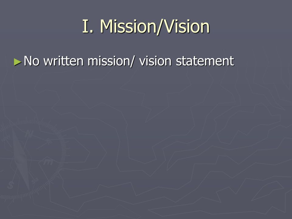 I. Mission/Vision ► No written mission/ vision statement