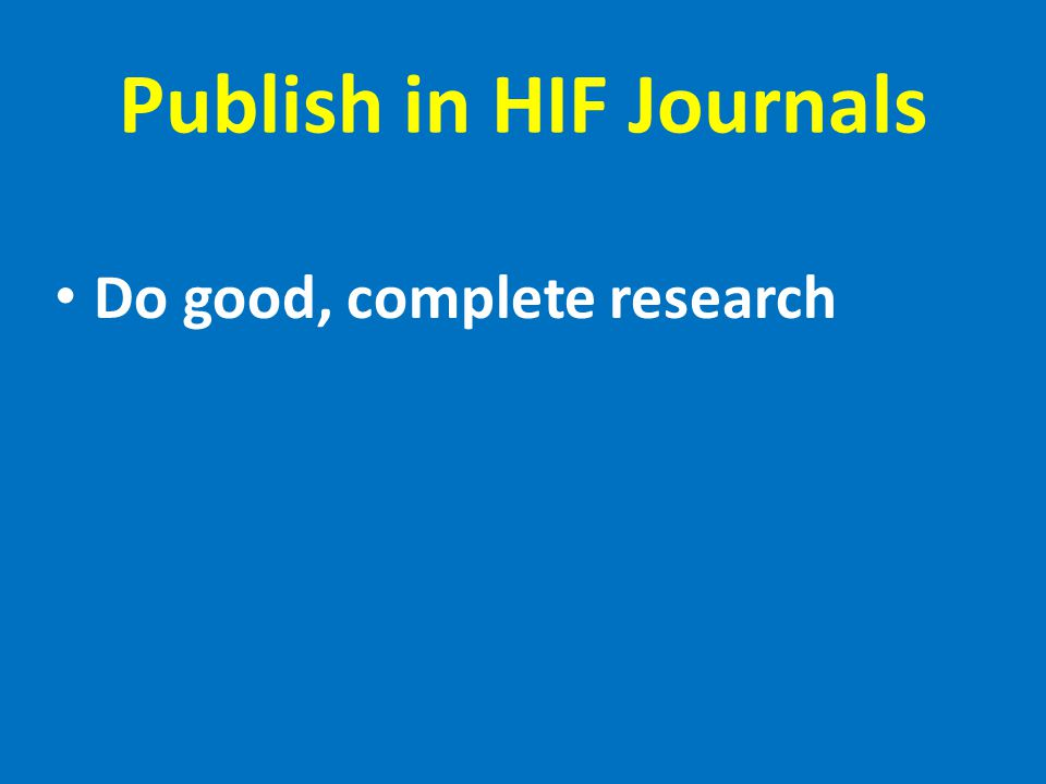 Publish in HIF Journals Do good, complete research