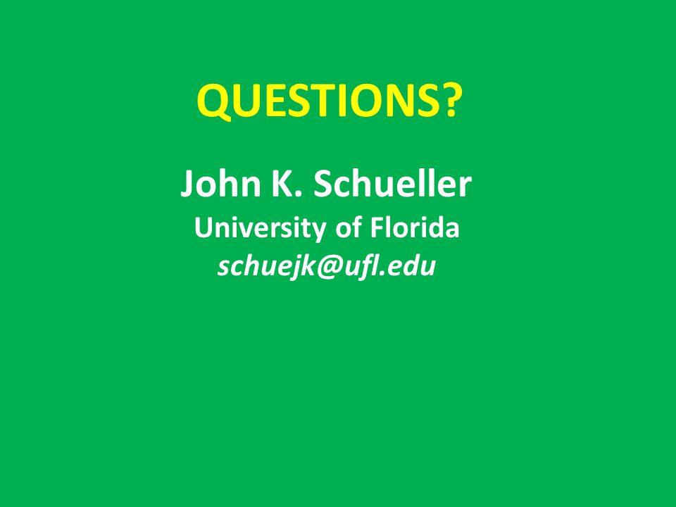 QUESTIONS John K. Schueller University of Florida schuejk@ufl.edu