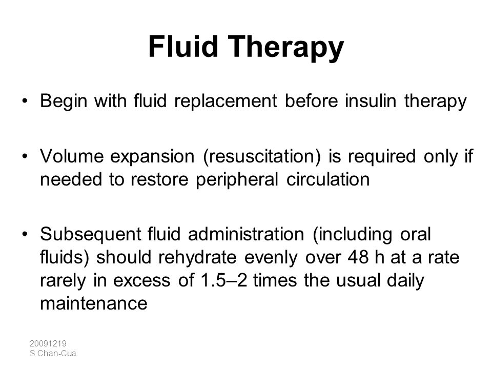 20091219 S Chan-Cua Fluid Therapy Begin with fluid replacement before insulin therapy Volume expansion (resuscitation) is required only if needed to r