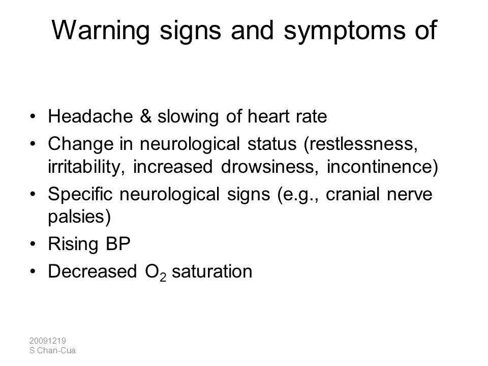 20091219 S Chan-Cua Warning signs and symptoms of cerebral edema Headache & slowing of heart rate Change in neurological status (restlessness, irritab
