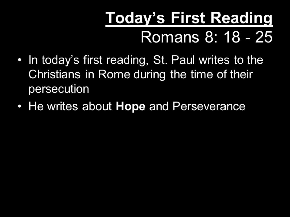 Today's First Reading Romans 8: 18 - 25 In today's first reading, St.