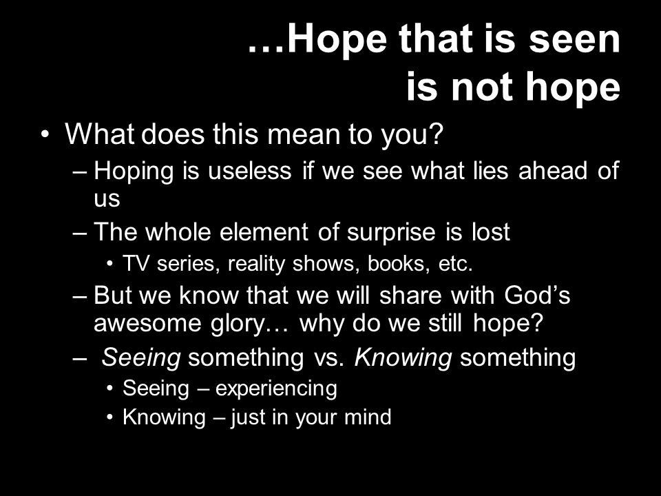 …Hope that is seen is not hope What does this mean to you.