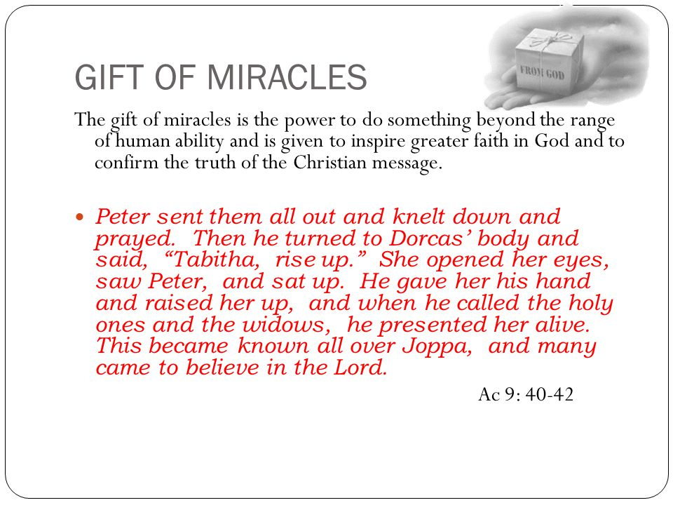 GIFT OF MIRACLES The gift of miracles is the power to do something beyond the range of human ability and is given to inspire greater faith in God and