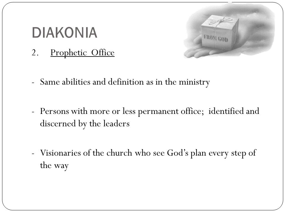 DIAKONIA 2. Prophetic Office -Same abilities and definition as in the ministry -Persons with more or less permanent office; identified and discerned b