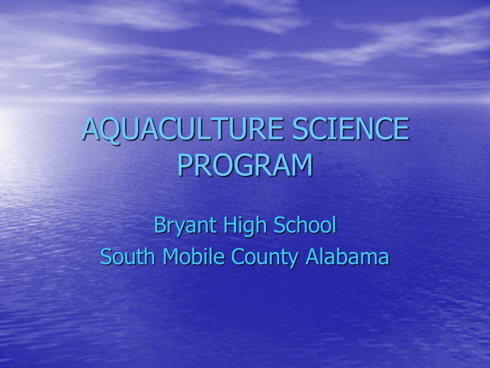 AQUACULTURE SCIENCE PROGRAM Bryant High School South Mobile County Alabama