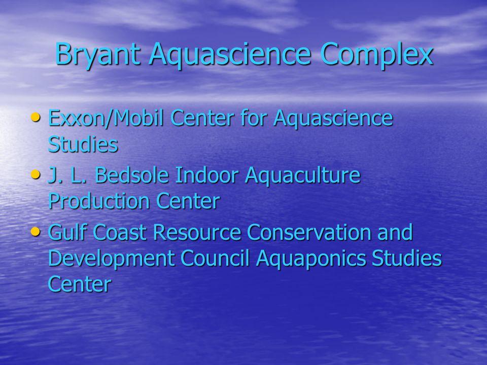 Bryant Aquascience Complex Exxon/Mobil Center for Aquascience Studies Exxon/Mobil Center for Aquascience Studies J. L. Bedsole Indoor Aquaculture Prod