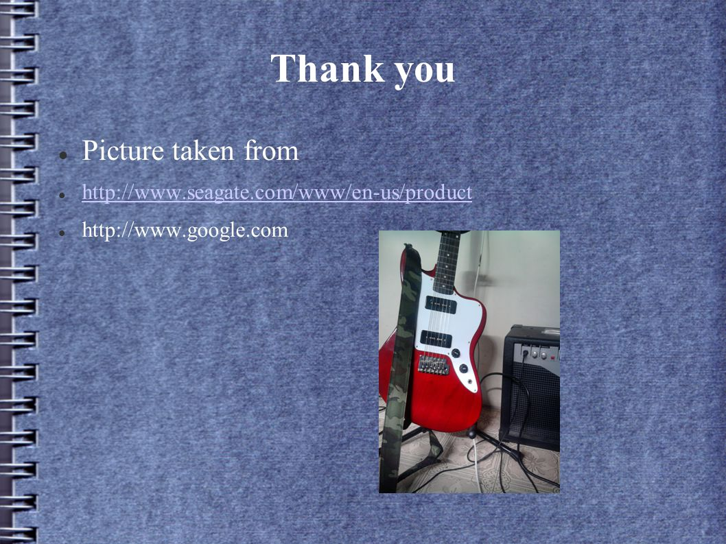 Thank you Picture taken from http://www.seagate.com/www/en-us/product http://www.google.com