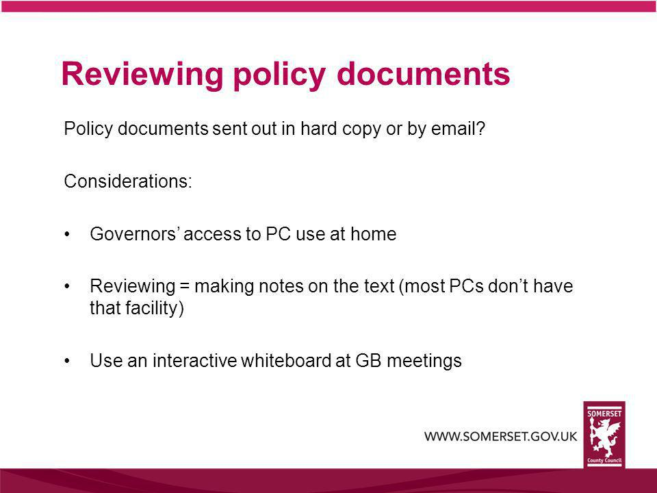 Policy documents sent out in hard copy or by email? Considerations: Governors' access to PC use at home Reviewing = making notes on the text (most PCs