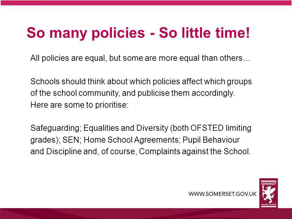 All policies are equal, but some are more equal than others… Schools should think about which policies affect which groups of the school community, and publicise them accordingly.