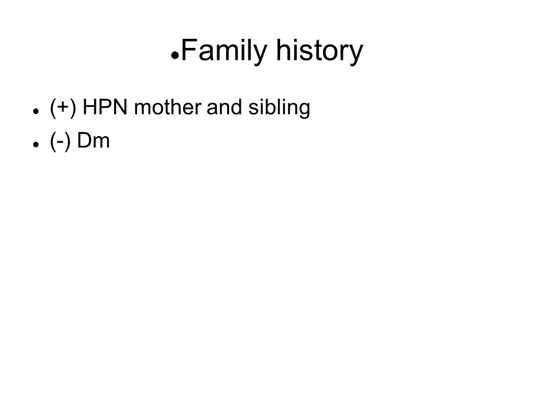 Family history (+) HPN mother and sibling (-) Dm