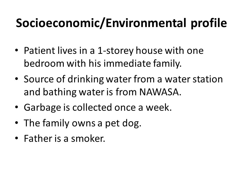 Socioeconomic/Environmental profile Patient lives in a 1-storey house with one bedroom with his immediate family.