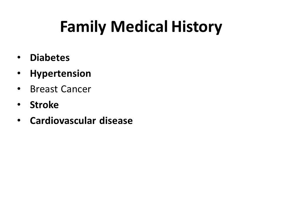 Family Medical History Diabetes Hypertension Breast Cancer Stroke Cardiovascular disease