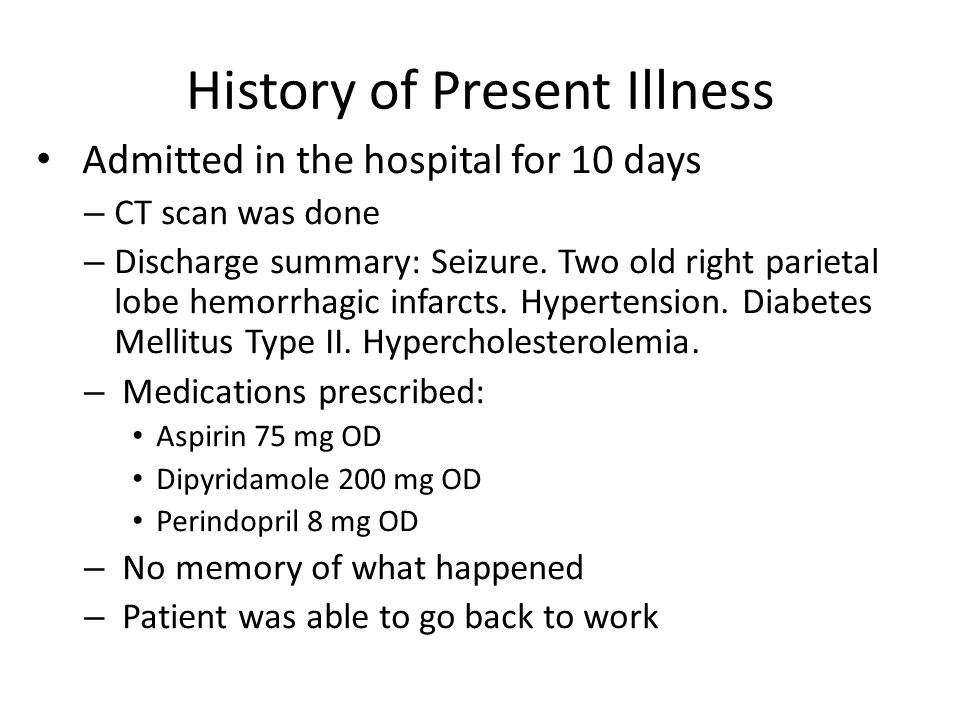 History of Present Illness Admitted in the hospital for 10 days – CT scan was done – Discharge summary: Seizure.