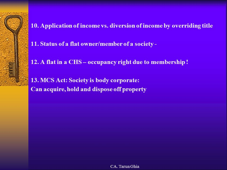 CA. Tarun Ghia 10. Application of income vs. diversion of income by overriding title 11. Status of a flat owner/member of a society - 12. A flat in a