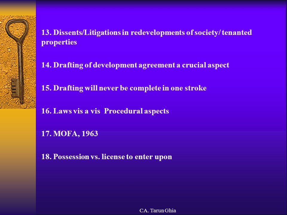 CA. Tarun Ghia 13. Dissents/Litigations in redevelopments of society/ tenanted properties 14. Drafting of development agreement a crucial aspect 15. D