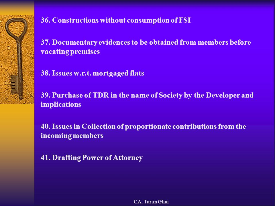 CA. Tarun Ghia 36. Constructions without consumption of FSI 37. Documentary evidences to be obtained from members before vacating premises 38. Issues