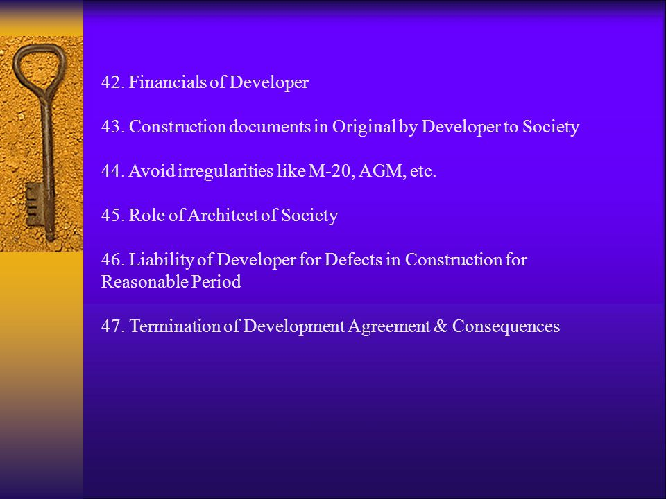 42. Financials of Developer 43. Construction documents in Original by Developer to Society 44. Avoid irregularities like M-20, AGM, etc. 45. Role of A