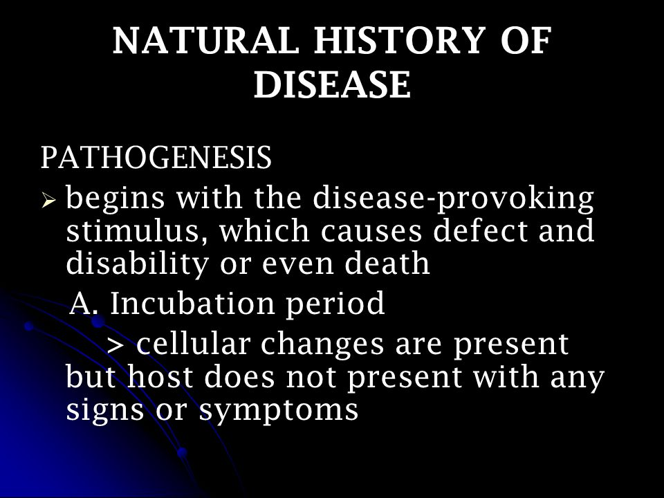 NATURAL HISTORY OF DISEASE PATHOGENESIS   begins with the disease-provoking stimulus, which causes defect and disability or even death A.